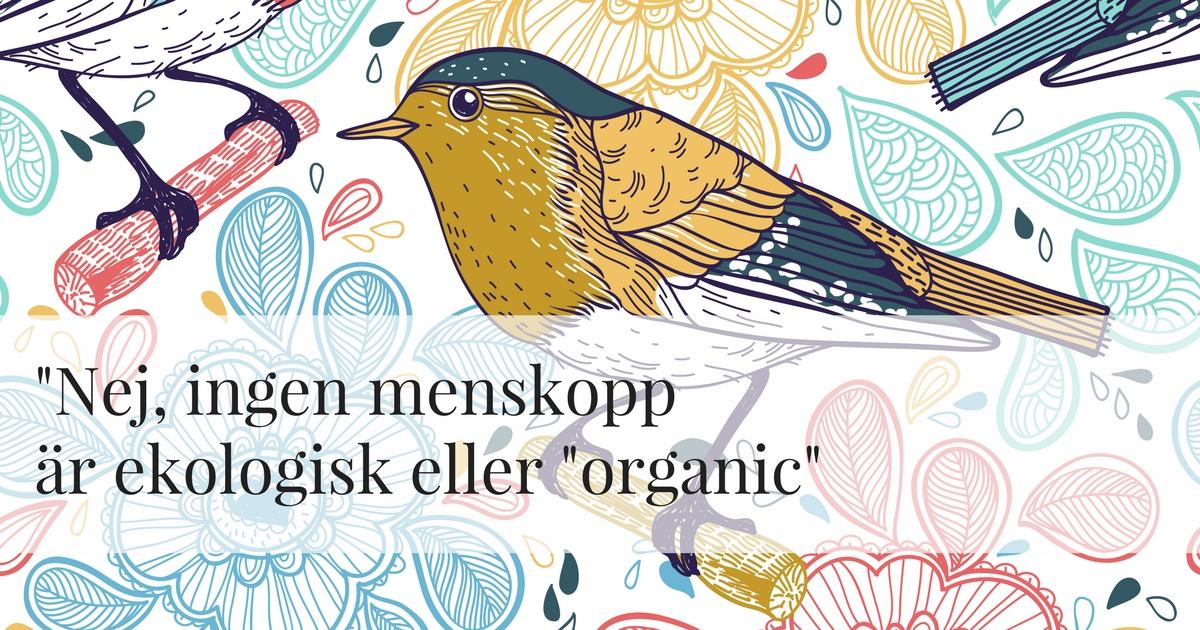 Nej, ingen menskoppär ekologisk eller organic